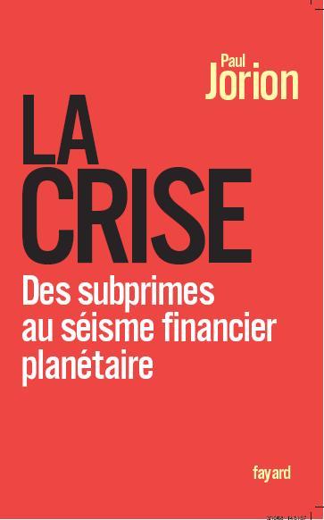 Paul Jorion - La crise. Des subprimes au séisme financier planétaire