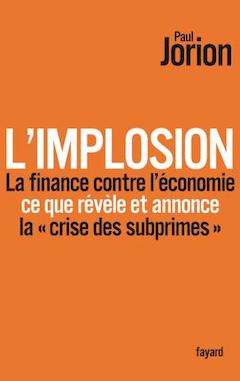L'implosion. La finance contre l'économie : ce que révèle et annonce la crise des subprimes
